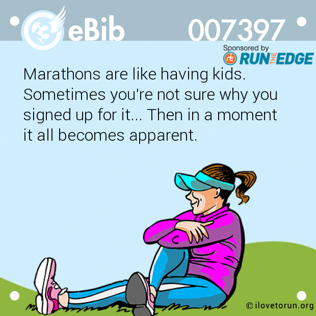 Marathons are like having kids. 