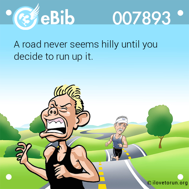 A road never seems hilly until you