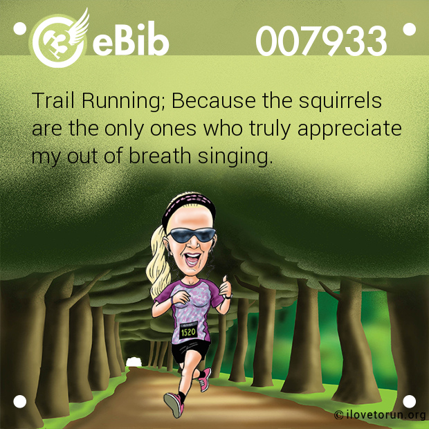 Trail Running; Because the squirrels