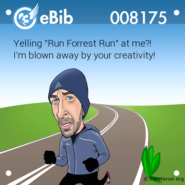 "Yelling ""Run Forrest Run"" at me?!