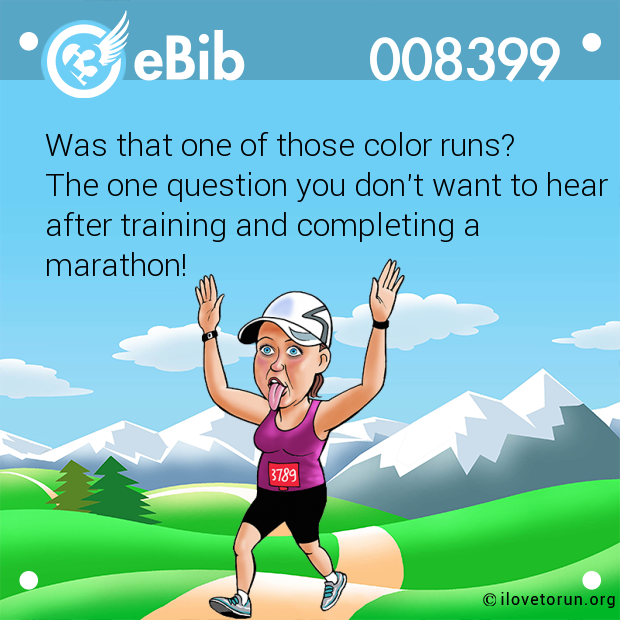 Was that one of those color runs? 