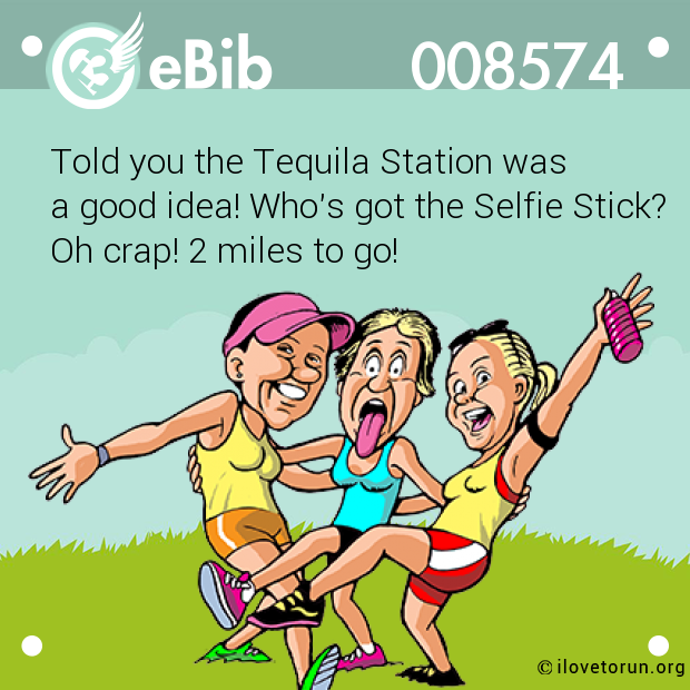 Told you the Tequila Station was  a good idea! Who's got the Selfie Stick? Oh crap! 2 miles to go!