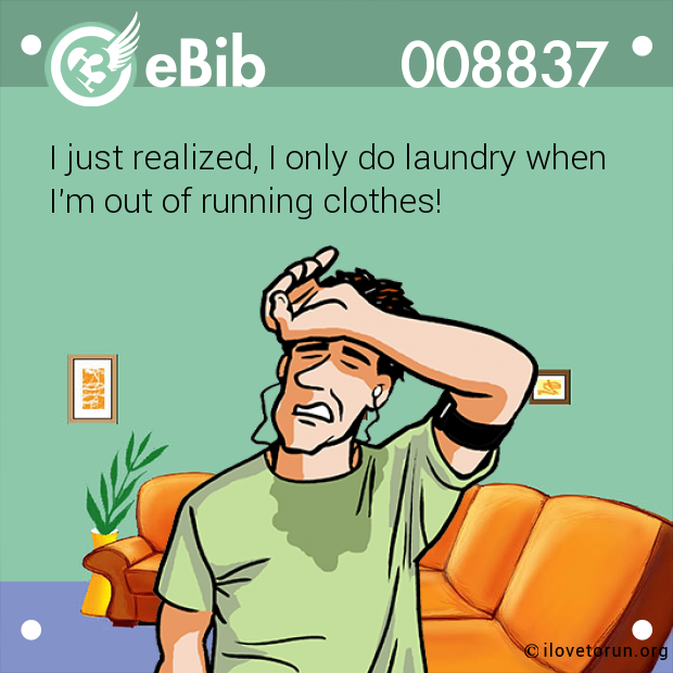 I just realized, I only do laundry when