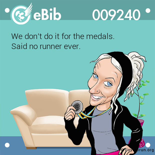 We don't do it for the medals.