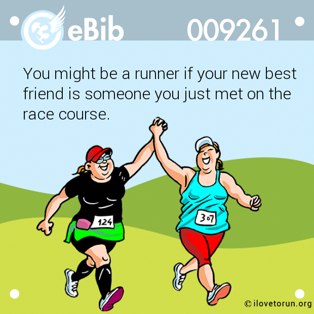 42c87a41c7751 You might be a runner if your new best friend is someone you just met on ...