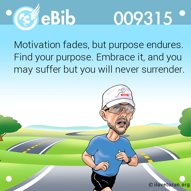 Motivation fades, but purpose endures.