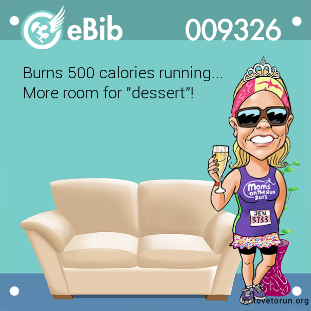 "Burn More Calories Not Runnning: Burns 500 Calories Running... More Room For ""dessert"""