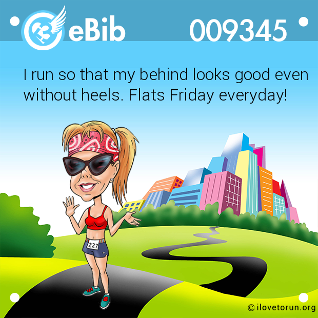 I run so that my behind looks good even