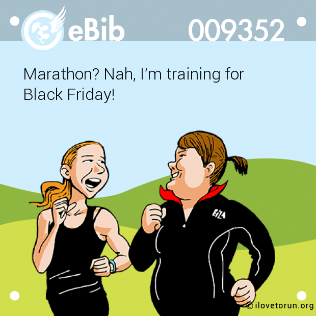 Marathon? Nah, I'm training for  Black Friday!