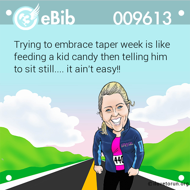 Trying to embrace taper week is like feeding a kid candy then telling him  to sit still.... it ain't easy!!