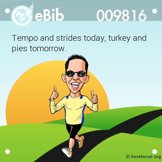 Tempo and strides today, turkey and 