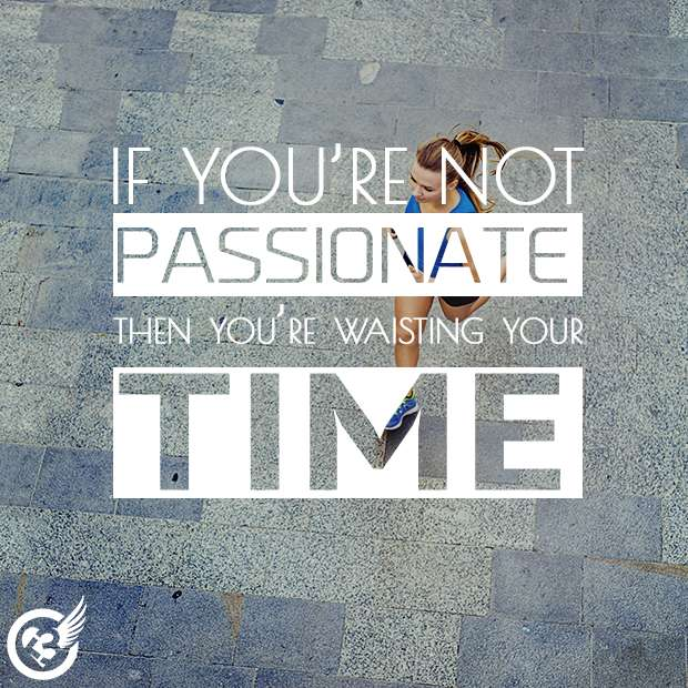 If you're not passionate..