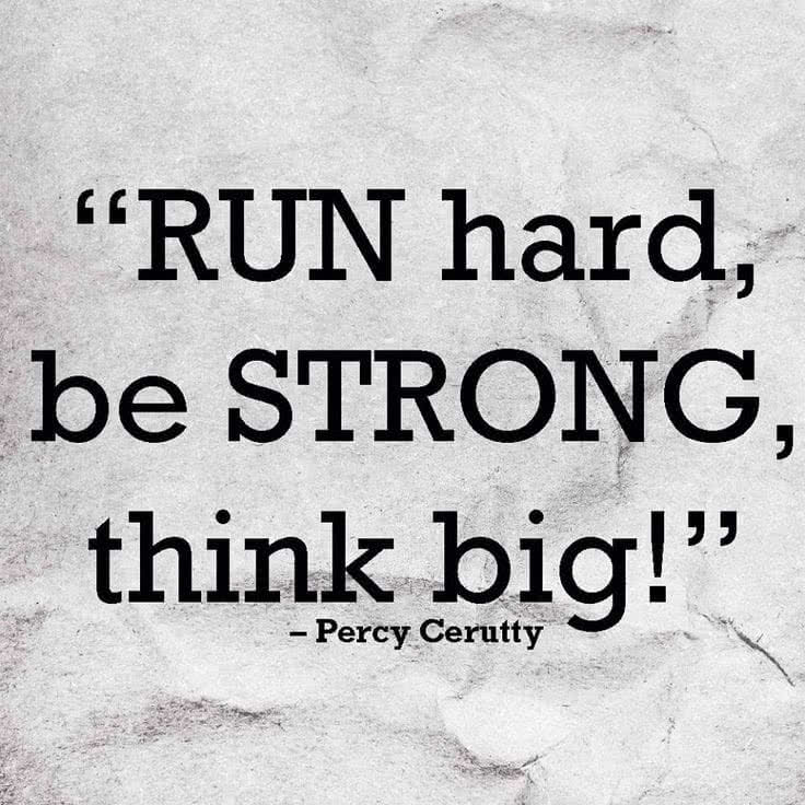 Run hard, be strong, think big! Percy Cerutty