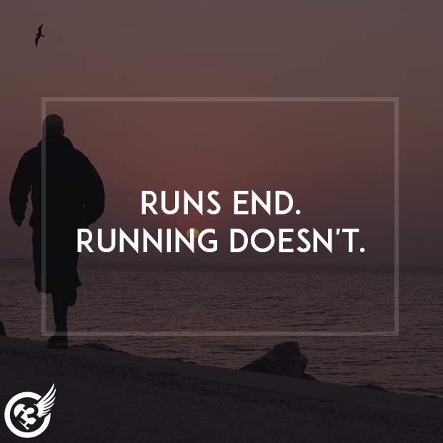 I run because if I didn't, I'd...